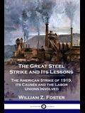 The Great Steel Strike and Its Lessons: The American Strike of 1919, its Causes and the Labor Unions Involved
