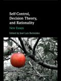 Self-Control, Decision Theory, and Rationality