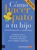 Cmo Hacer Pato a Tu Hijo: Pequeos Trucos Para La Hora de Comer, de Dormir, del Bao Para Cualquier Momento!