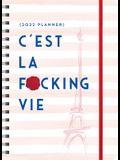 2022 c'Est La F*cking Vie Planner: August 2021-December 2022