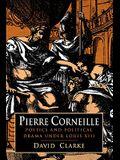 Pierre Corneille: Poetics and Political Drama Under Louis XIII