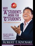 Why a Students Work for C Students and Why B Students Work for the Government: Rich Dad's Guide to Financial Education for Parents