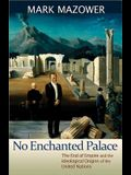 No Enchanted Palace: The End of Empire and the Ideological Origins of the United Nations