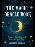 The Magic Oracle Book: Ask Any Question and Discover Your Fate (Divination, Fortunetelling, Finding Your Fate, Fans of Oracle Cards)