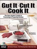 Gut It. Cut It. Cook It.: The Deer Hunter's Guide to Processing & Preparing Venison [With CDROM]