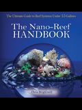 Nano-Reef Handbook: The Ultimate Guide to Reef Systems Under 15 Gallons