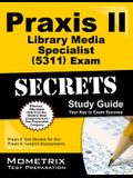 Praxis II Library Media Specialist (5311) Exam Secrets Study Guide: Praxis II Test Review for the Praxis II: Subject Assessments