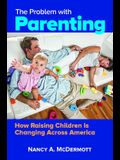 The Problem with Parenting: America's Misguided Obsession with Poor Parenting