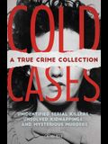 Cold Cases: A True Crime Collection: Unidentified Serial Killers, Unsolved Kidnappings, and Mysterious Murders (Including the Zodiac Killer, Natalee H