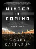 Winter Is Coming (Intl PB Ed): Why Vladimir Putin and the Enemies of the Free World Must Be Stopped