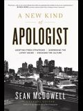 A New Kind of Apologist: *Adopting Fresh Strategies *Addressing the Latest Issues *Engaging the Culture