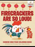 Firecrackers Are So Loud! Chinese New Year Coloring Book Children's Chinese New Year Books