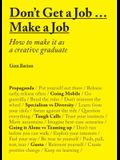 Don't Get a Job... Make a Job: How to Make It as a Creative Gradute (in the Fields of Design, Fashion, Architecture, Advertising and More)