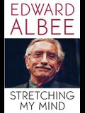Stretching My Mind: The Collected Essays of Edward Albee