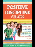 Positive Discipline for Kids: How to Listen Your Kids and Help Them to Develop Self-Discipline, Raise Confident and Positive Discipline in Life