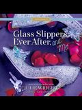 Glass Slippers, Ever After, and Me Lib/E