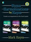 Hymn Harmonizations by Hayes: Creative Accompaniments for the Church Pianist [With CDROM]