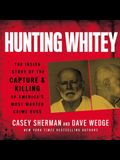 Hunting Whitey Lib/E: The Inside Story of the Capture & Killing of America's Most Wanted Crime Boss