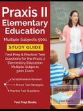 Praxis II Elementary Education Multiple Subjects 5001 Study Guide: Test Prep & Practice Test Questions for the Praxis 2 Elementary Education Multiple
