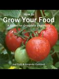 How to Grow Your Food: A Guide for Complete Beginners