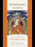 Nagarjuna's Wisdom: A Practitioner's Guide to the Middle Way