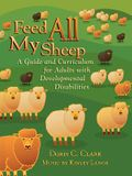 Feed All My Sheep: A Guide and Curriculum for Adults with Developmental Disabilities