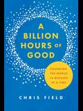 Billion Hours of Good: Changing the World 14 Minutes at a Time
