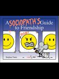 Friends Should Know When They're Not Wanted: A Sociopath's Guide to Friendship