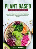 Plant-Based Diet for Beginners: The Ultimate Dieting Guide for Proven Health Benefits and Improve Weight Loss for Men & Women by Switching to a Plant-