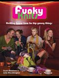 Funky Knits: Knitting Know-How for Hip Young Things