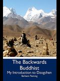 The Backwards Buddhist: My Introduction to Dzogchen