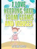 I Love Keeping Safe from Germs and Viruses