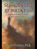 Surrounded by Madness: A Memoir of Mental Illness and Family Secrets