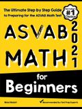 ASVAB Math for Beginners: The Ultimate Step by Step Guide to Preparing for the ASVAB Math Test