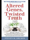 Altered Genes, Twisted Truth: How the Venture to Genetically Engineer Our Food Has Subverted Science, Corrupted Government, and Systematically Decei