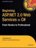 Beginning ASP.Net 2.0 Web Services in C#: From Novice to Professional