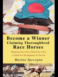 Become a Winner Claiming Thoroughbred Race Horses: Handicap Like A Pro, Claim Like A Pro, A Guide For The Beginner Or The Pro