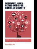 The Authority Guide to Networking for Business Growth: How to Master Confident, Effective Networking and Win More Business