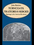 Turncoats, Traitors and Heroes: Espionage in the American Revolution