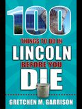 100 Things to Do in Lincoln Before You Die