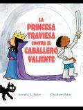 La Princesa Traviesa Contra El Caballero Valiente
