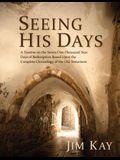 Seeing His Days: A Treatise on the Seven One-Thousand Year Days of Redemption Based Upon the Complete Chronology of the Old Testament