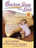 Chicken Soup for the Soul: Christian Kids: Stories to Inspire, Amuse, and Warm the Hearts of Christian Kids and Their Parents