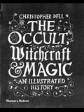 Occult, Witchcraft and Magic: An Illustrated History