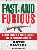 Fast and Furious: Barack Obama's Bloodiest Scandal and Its Shameless Cover-Up