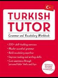 Turkish Tutor: Grammar and Vocabulary Workbook (Learn Turkish with Teach Yourself): Advanced Beginner to Upper Intermediate Course