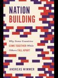 Nation Building: Why Some Countries Come Together While Others Fall Apart