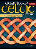 Great Book of Celtic Patterns, Second Edition, Revised and Expanded: The Ultimate Design Sourcebook for Artists and Crafters