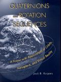 Quaternions and Rotation Sequences: A Primer with Applications to Orbits, Aerospace, and Virtual Reality