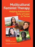 Multicultural Feminist Therapy: Helping Adolescent Girls of Color to Thrive